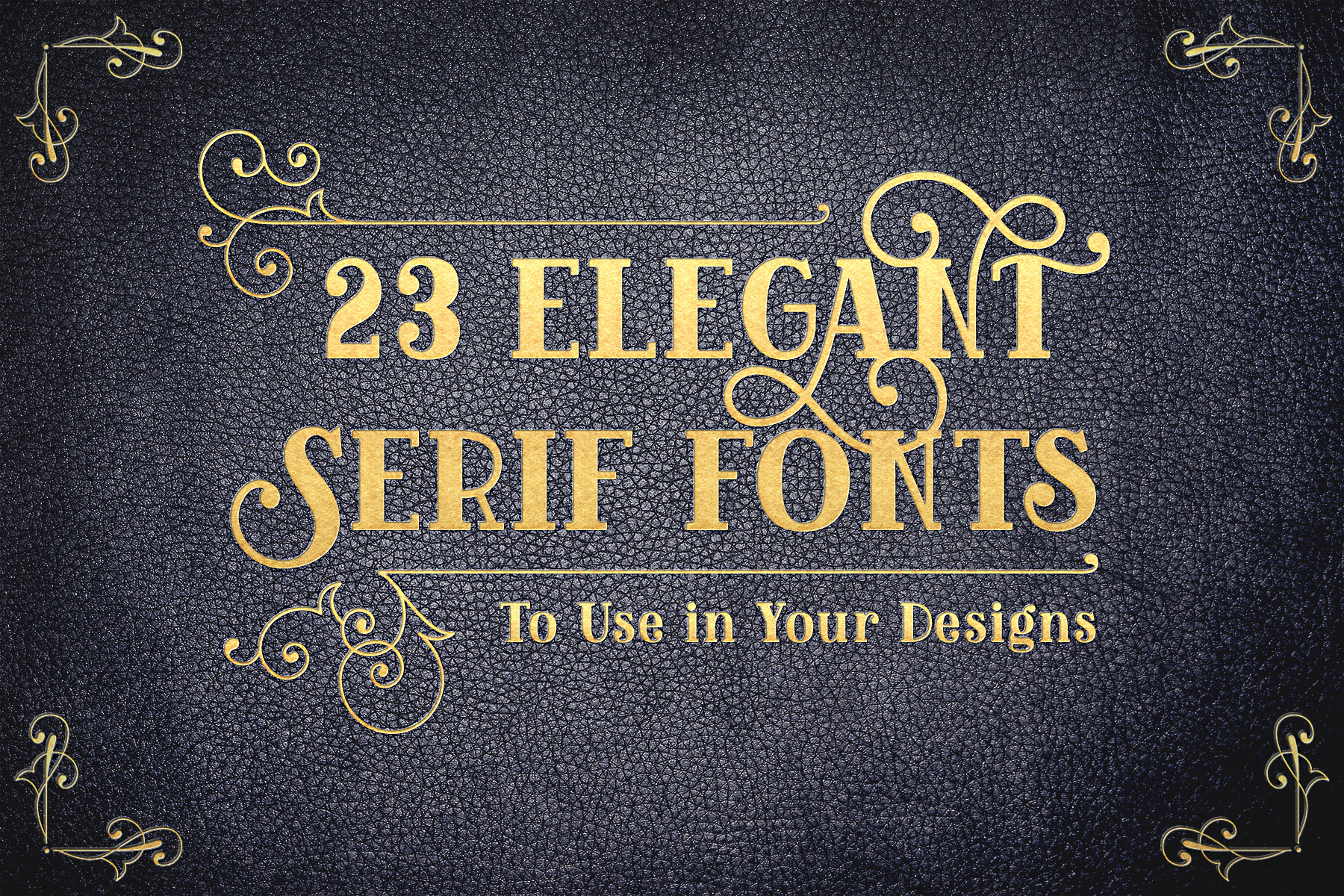 23 Elegant Serif Fonts to Use in Your Designs